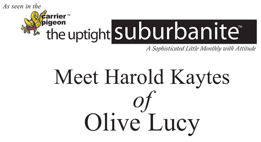 """Meet Harold Kaytes of Olive Lucy"" from the Uptight Suburbanite"